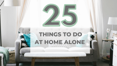 25 things to do when home alone